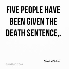 Shaukat Sultan  - Five people have been given the death sentence.