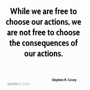 the consequences of our actions Study guide: john stuart mill's ethics inadequate control over consequences, and our moral obligations extend only so the moral goal of our actions.
