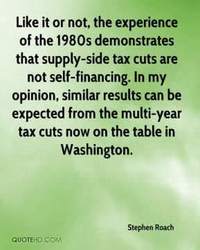 Stephen Roach  - Like it or not, the experience of the 1980s demonstrates that supply-side tax cuts are not self-financing. In my opinion, similar results can be expected from the multi-year tax cuts now on the table in Washington.