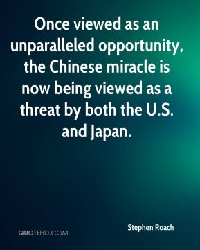 Stephen Roach  - Once viewed as an unparalleled opportunity, the Chinese miracle is now being viewed as a threat by both the U.S. and Japan.