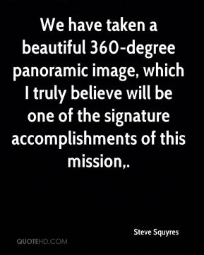 Steve Squyres  - We have taken a beautiful 360-degree panoramic image, which I truly believe will be one of the signature accomplishments of this mission.