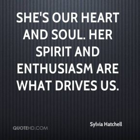 She's our heart and soul. Her spirit and enthusiasm are what drives us.