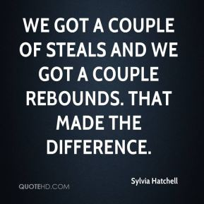 We got a couple of steals and we got a couple rebounds. That made the difference.