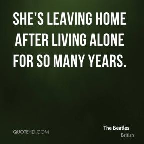 She's leaving home after living alone for so many years.