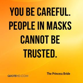 The Princess Bride  - You be careful. People in masks cannot be trusted.