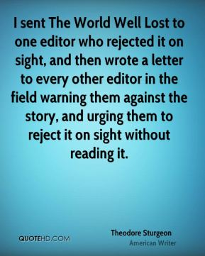 I sent The World Well Lost to one editor who rejected it on sight, and then wrote a letter to every other editor in the field warning them against the story, and urging them to reject it on sight without reading it.