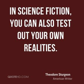 In science fiction, you can also test out your own realities.