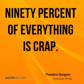 Ninety percent of everything is crap.
