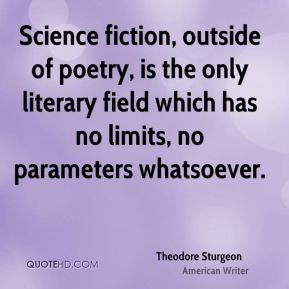 Science fiction, outside of poetry, is the only literary field which has no limits, no parameters whatsoever.