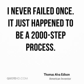 I never failed once. It just happened to be a 2000-step process.