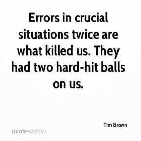 Errors in crucial situations twice are what killed us. They had two hard-hit balls on us.