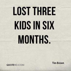 lost three kids in six months.