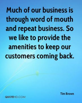 Much of our business is through word of mouth and repeat business. So we like to provide the amenities to keep our customers coming back.
