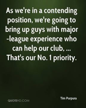 Tim Purpura  - As we're in a contending position, we're going to bring up guys with major-league experience who can help our club, ... That's our No. 1 priority.