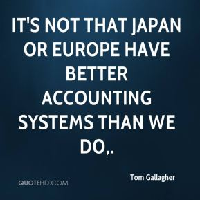Tom Gallagher  - It's not that Japan or Europe have better accounting systems than we do.