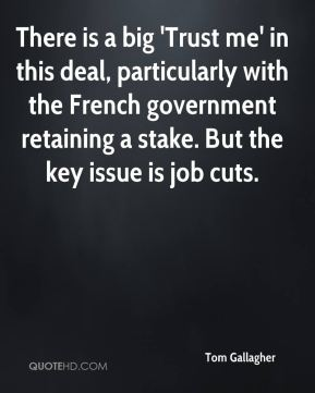 Tom Gallagher  - There is a big 'Trust me' in this deal, particularly with the French government retaining a stake. But the key issue is job cuts.