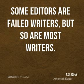 Some editors are failed writers, but so are most writers.