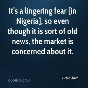 It's a lingering fear [in Nigeria], so even though it is sort of old news, the market is concerned about it.