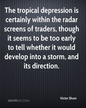 The tropical depression is certainly within the radar screens of traders, though it seems to be too early to tell whether it would develop into a storm, and its direction.