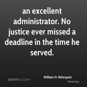 William H. Rehnquist  - an excellent administrator. No justice ever missed a deadline in the time he served.