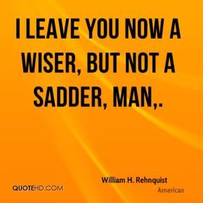 I leave you now a wiser, but not a sadder, man.