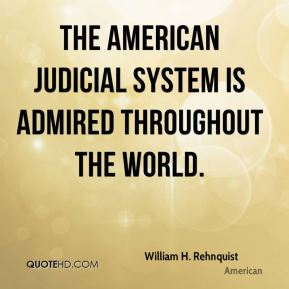 The American judicial system is admired throughout the world.