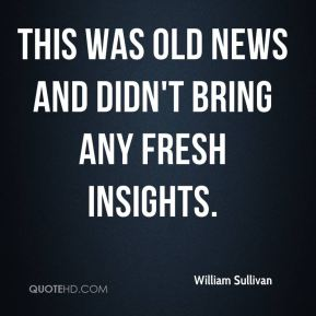 William Sullivan  - This was old news and didn't bring any fresh insights.
