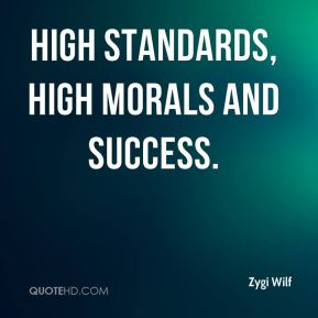 high standards, high morals and success.