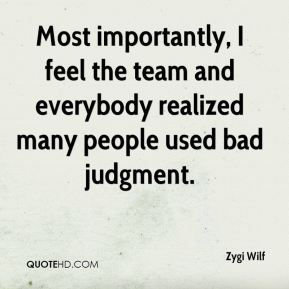Most importantly, I feel the team and everybody realized many people used bad judgment.