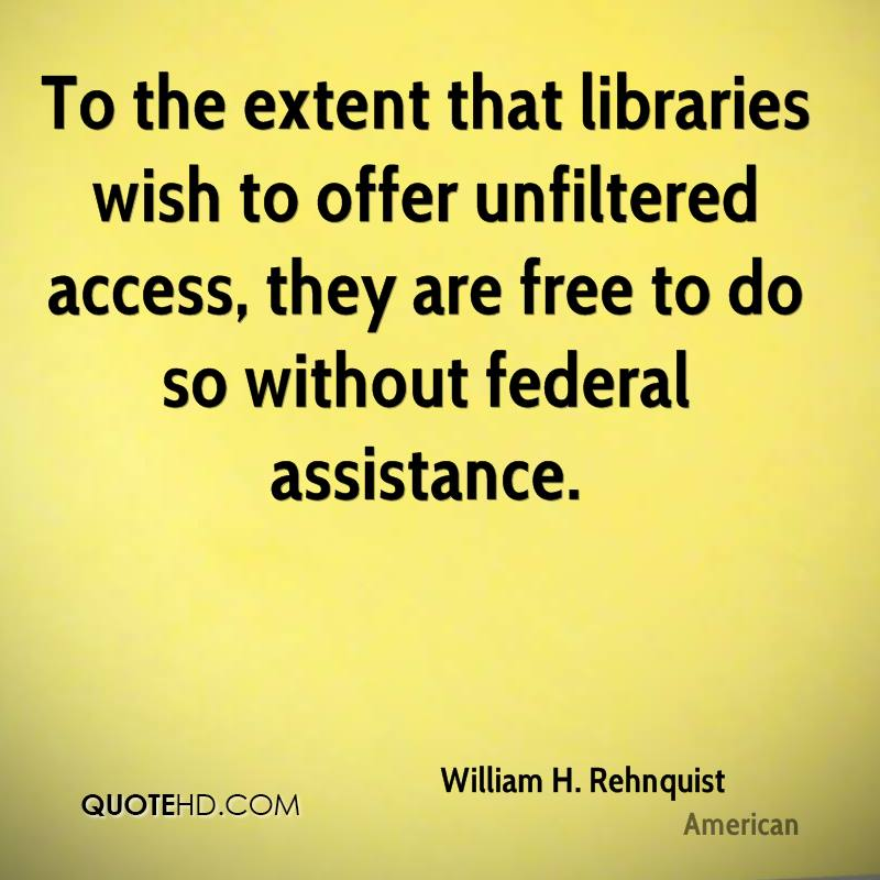 To the extent that libraries wish to offer unfiltered access, they are free to do so without federal assistance.