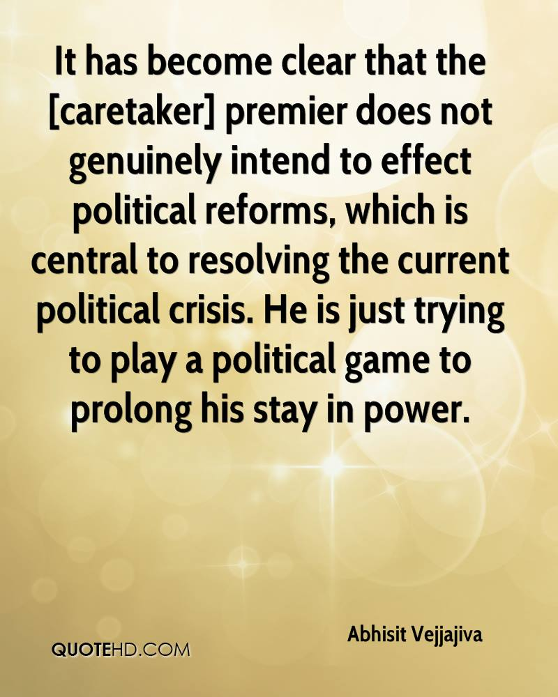 It has become clear that the [caretaker] premier does not genuinely intend to effect political reforms, which is central to resolving the current political crisis. He is just trying to play a political game to prolong his stay in power.