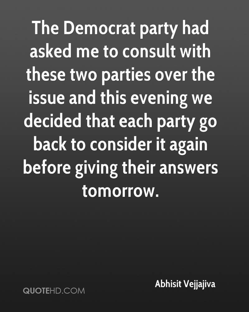 The Democrat party had asked me to consult with these two parties over the issue and this evening we decided that each party go back to consider it again before giving their answers tomorrow.