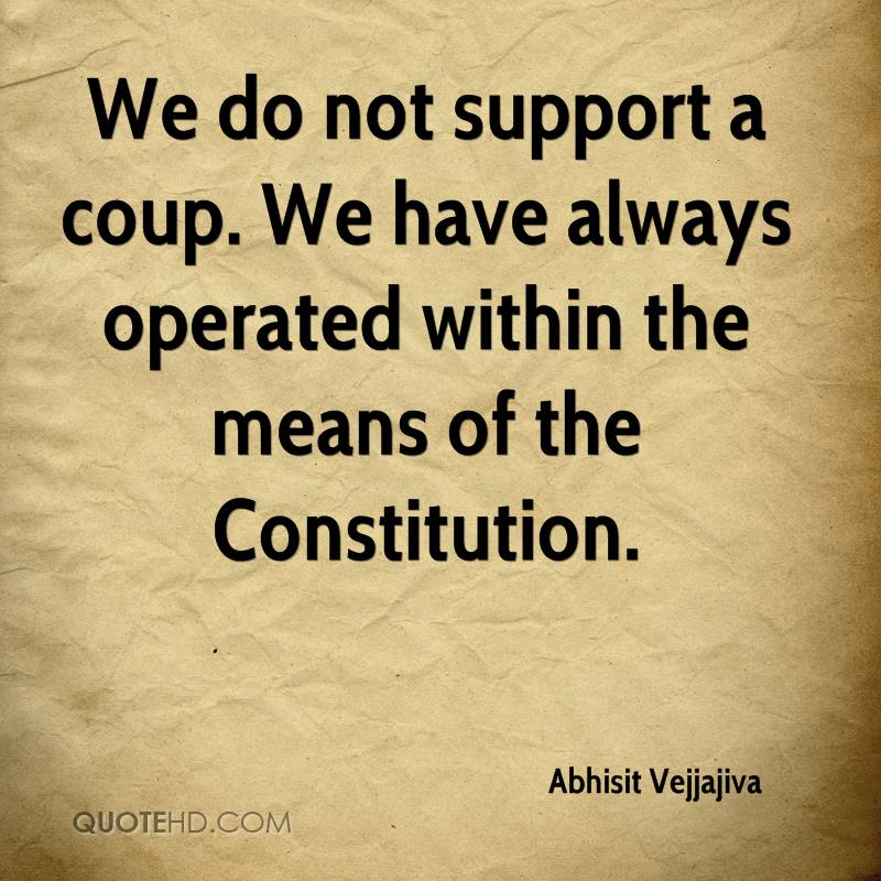 We do not support a coup. We have always operated within the means of the Constitution.