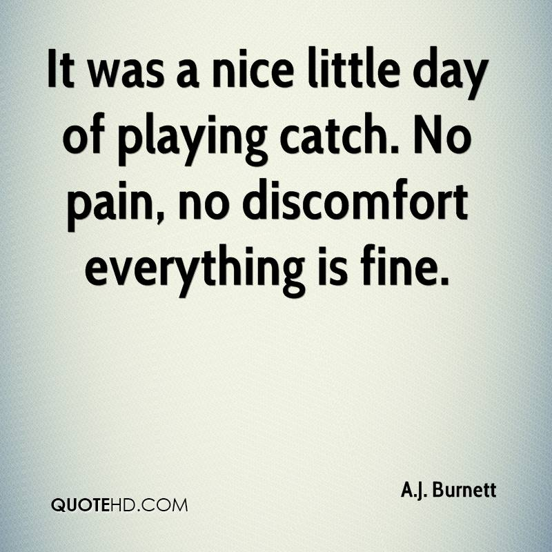 It was a nice little day of playing catch. No pain, no discomfort everything is fine.