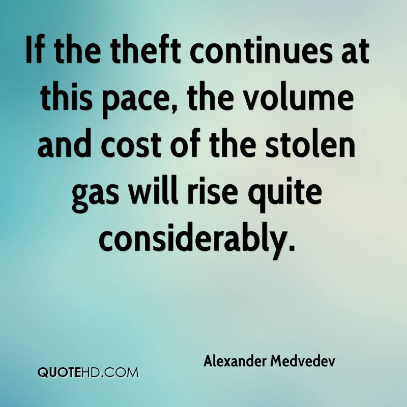 If the theft continues at this pace, the volume and cost of the stolen gas will rise quite considerably.