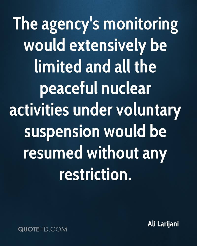 The agency's monitoring would extensively be limited and all the peaceful nuclear activities under voluntary suspension would be resumed without any restriction.