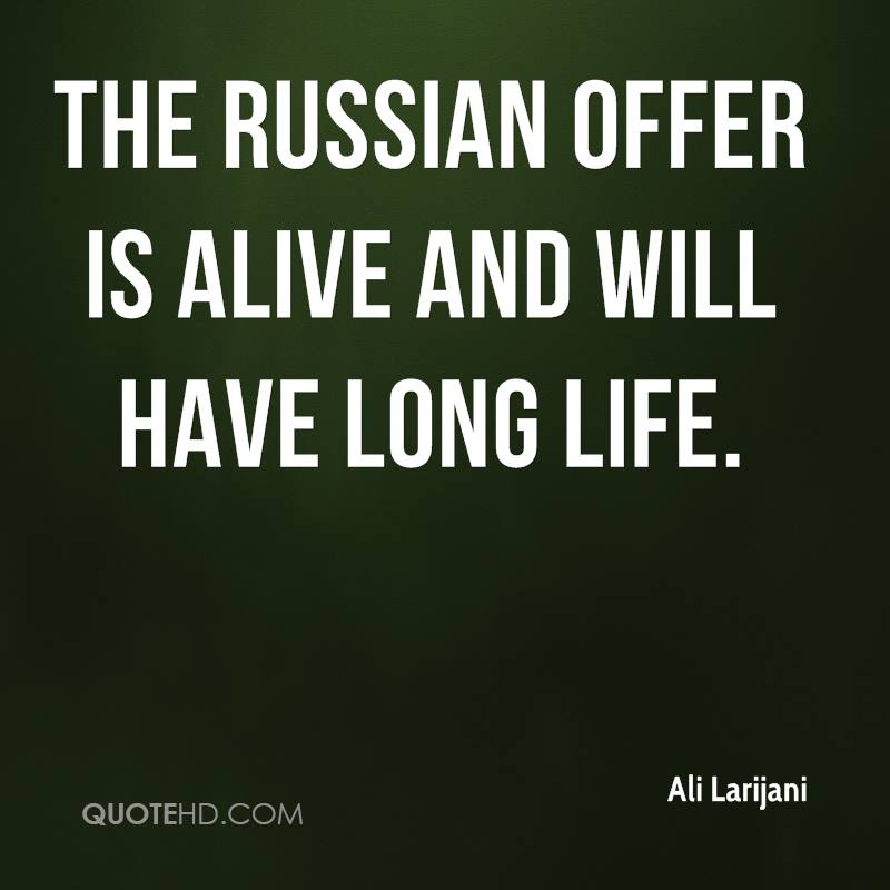 The Russian offer is alive and will have long life.
