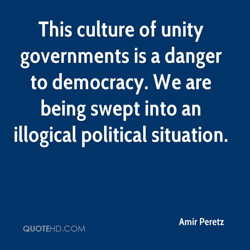 This culture of unity governments is a danger to democracy. We are being swept into an illogical political situation.