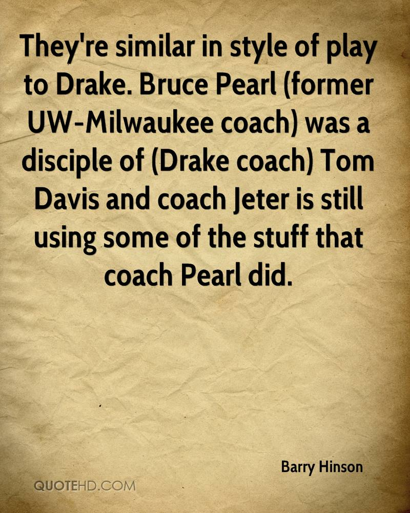 They're similar in style of play to Drake. Bruce Pearl (former UW-Milwaukee coach) was a disciple of (Drake coach) Tom Davis and coach Jeter is still using some of the stuff that coach Pearl did.