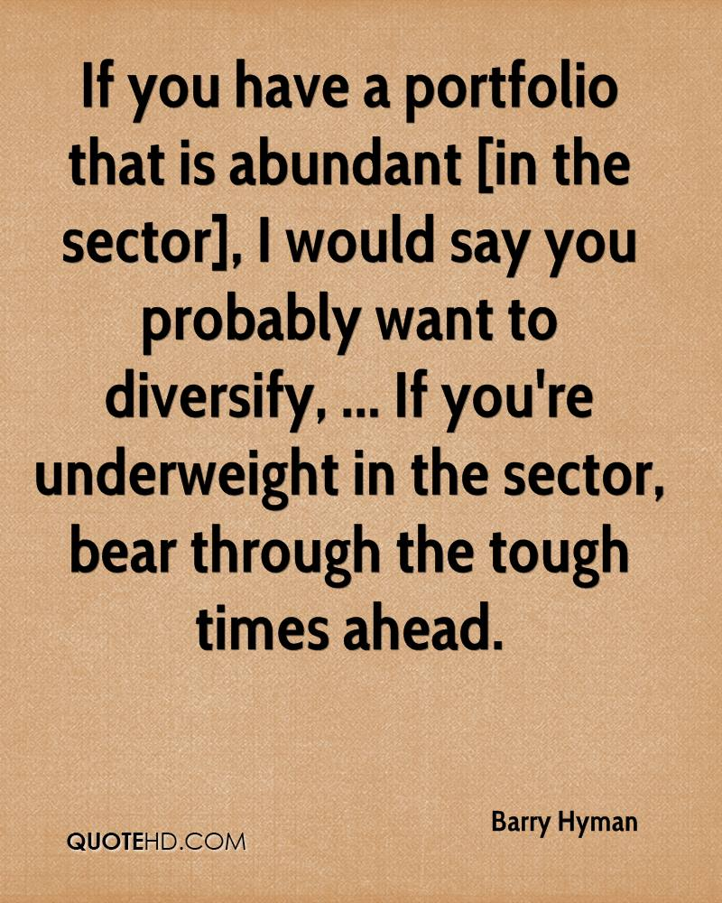 If you have a portfolio that is abundant [in the sector], I would say you probably want to diversify, ... If you're underweight in the sector, bear through the tough times ahead.