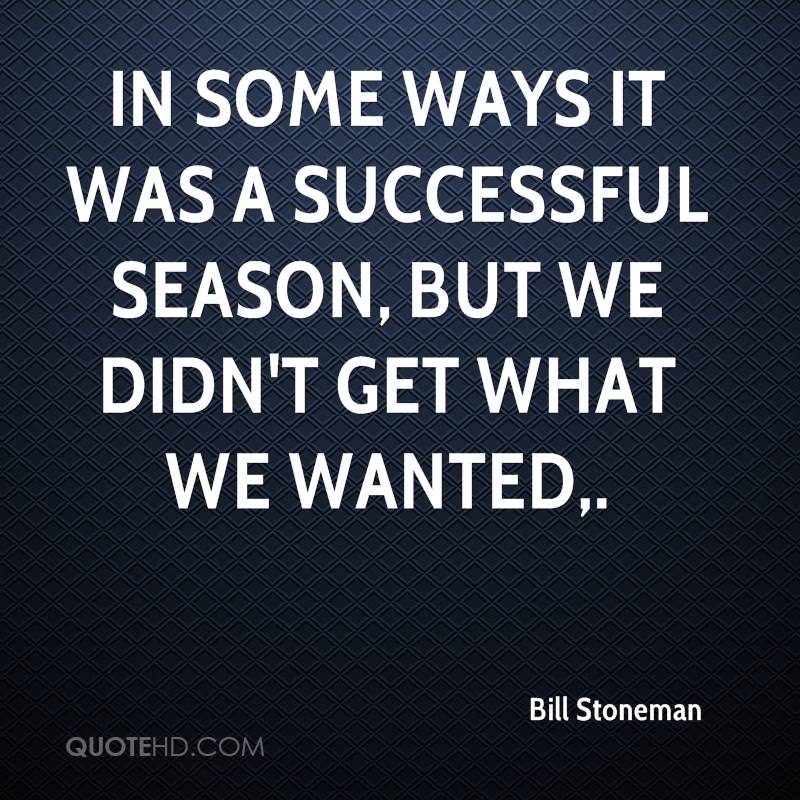 In some ways it was a successful season, but we didn't get what we wanted.