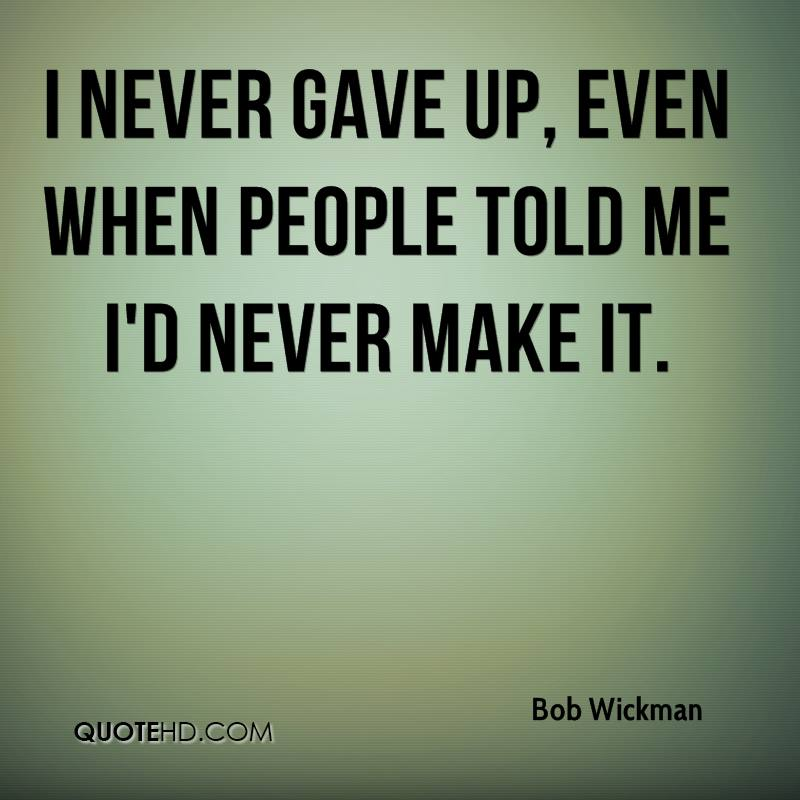 I never gave up, even when people told me I'd never make it.