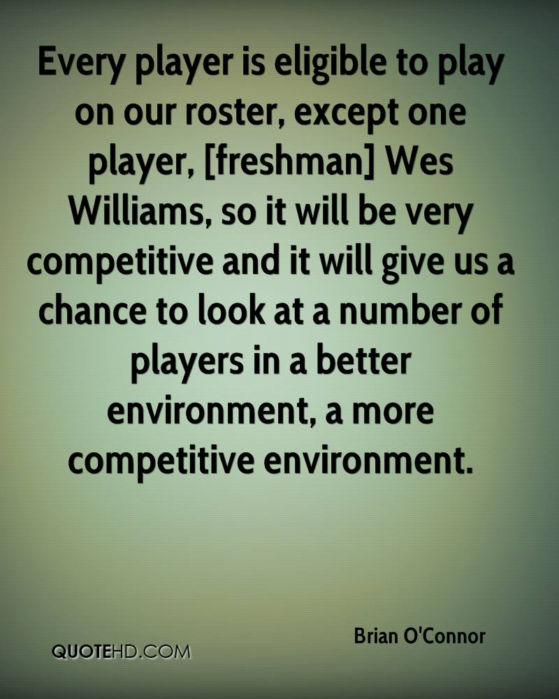 Every player is eligible to play on our roster, except one player, [freshman] Wes Williams, so it will be very competitive and it will give us a chance to look at a number of players in a better environment, a more competitive environment.
