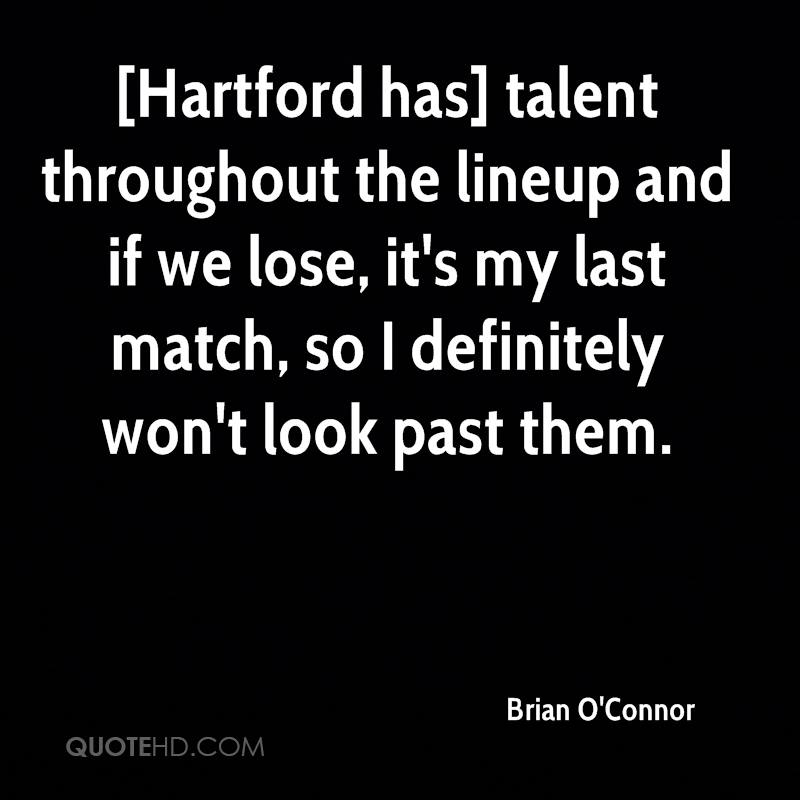 [Hartford has] talent throughout the lineup and if we lose, it's my last match, so I definitely won't look past them.