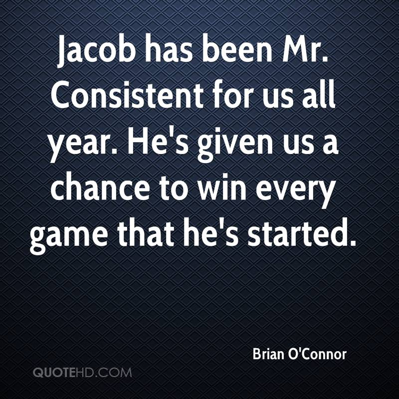Jacob has been Mr. Consistent for us all year. He's given us a chance to win every game that he's started.