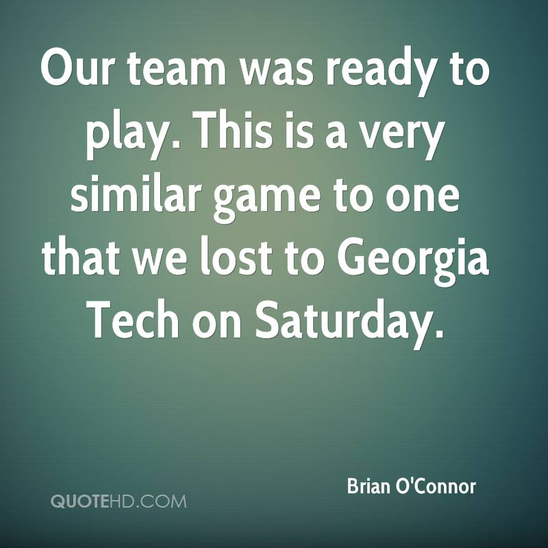 Our team was ready to play. This is a very similar game to one that we lost to Georgia Tech on Saturday.