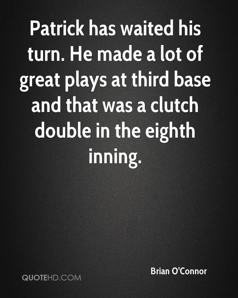 Patrick has waited his turn. He made a lot of great plays at third base and that was a clutch double in the eighth inning.