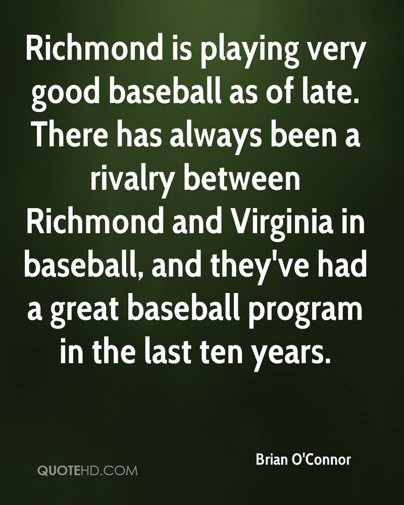 Richmond is playing very good baseball as of late. There has always been a rivalry between Richmond and Virginia in baseball, and they've had a great baseball program in the last ten years.