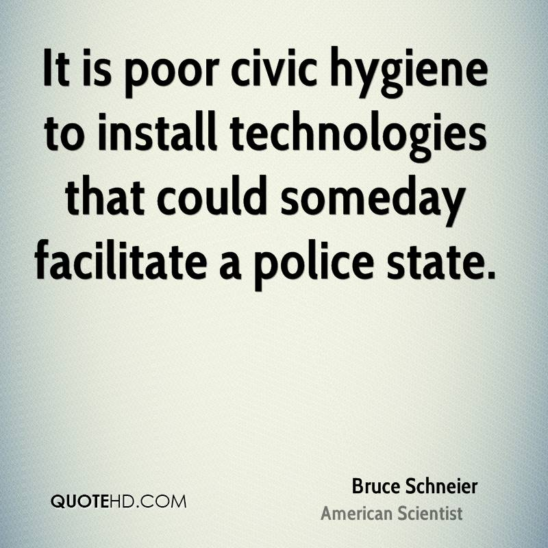 It is poor civic hygiene to install technologies that could someday facilitate a police state.