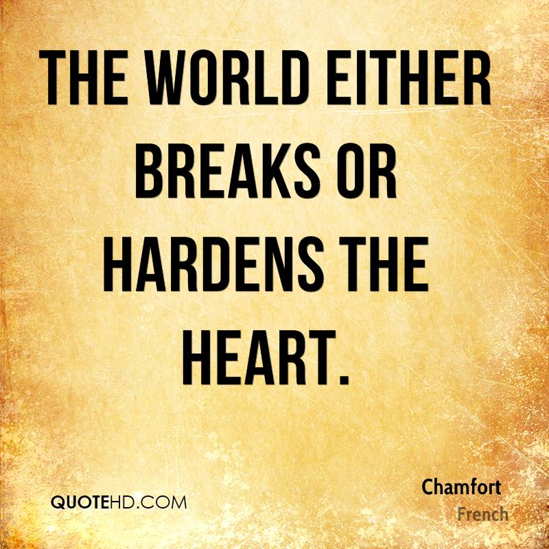 The world either breaks or hardens the heart.